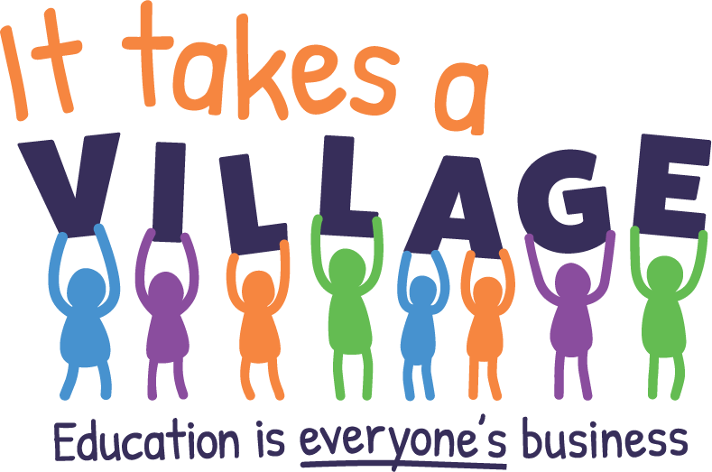 It Takes a Village - Education is everyone's business